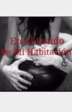 En El Fondo De Mi Habitación by Sharmf3
