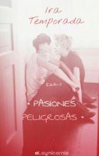 Pasiones Peligrosas (Taoris) [1ra Temporada] by Laynicornio
