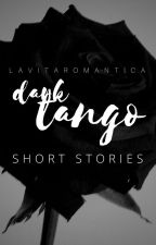 DARK TANGO [oneshot collection] by lavitaromantica