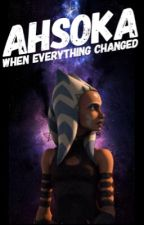 Ahsoka I: When everything changed by Fantasydrops