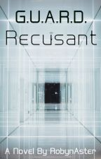 G.U.A.R.D. Book #3: Recusant by RobynAster