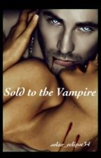 SOLD to the vampire by solar_eclipse34