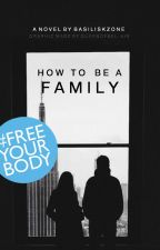 How To Be A Family [ON HOLD UNTIL FURTHER NOTICE] by basiliskzone