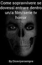 Come sopravvivere nel caso ti ritrovassi dentro un/a film/serie tv horror by Dicevipersempre