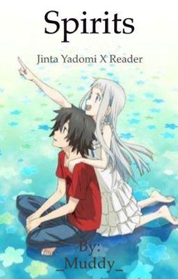Spirits (Jinta Yadomi X Reader)(AnoHana) - Muddy - Wattpad