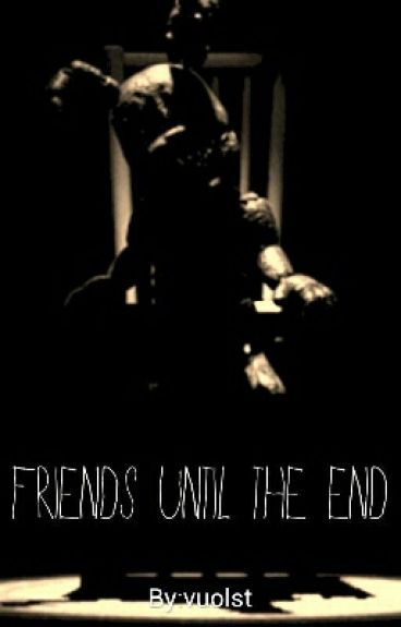 Friends until the end. Abused Child reader x plushtrap