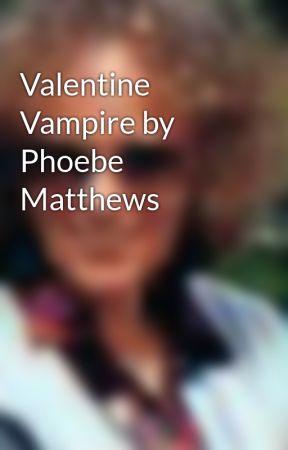 Valentine Vampire by Phoebe Matthews by PhoebeMatthews