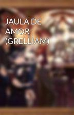 JAULA DE AMOR (GRELLIAM) by KarenkaSutcliff