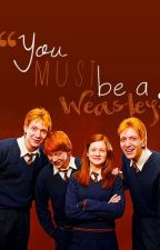 You Must be a Weasley by Weasley_Lover