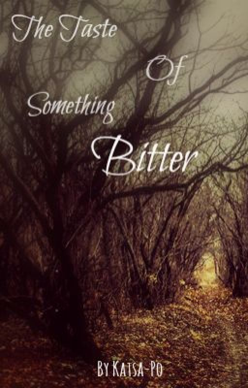 A Taste of Something Bitter by Katsa_Po