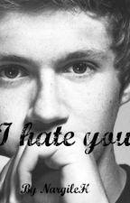 I Hate You (Niall Horan Fan Fiction) by NargileH