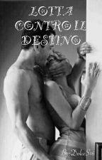 LOTTA CONTRO IL DESTINO by DolceS16