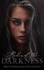 Behind The Darkness by EIUOLYOR