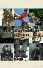 El mejor amigo de mi hermano -Julián Serrano  by LalySerranoOMG
