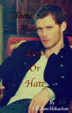 Love Or Hate Tome 2 by oceanemikaelson