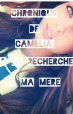 Tome 2 Chronique de camélia:a la recherche de ma mere by Soso2312
