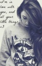 I'm in love with you and all your little things by LucyWrightloves1d