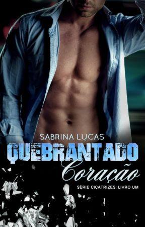 Quebrantado Coração Série Cicatrizes Livro 1 Repostagem by SabrinaLucas222