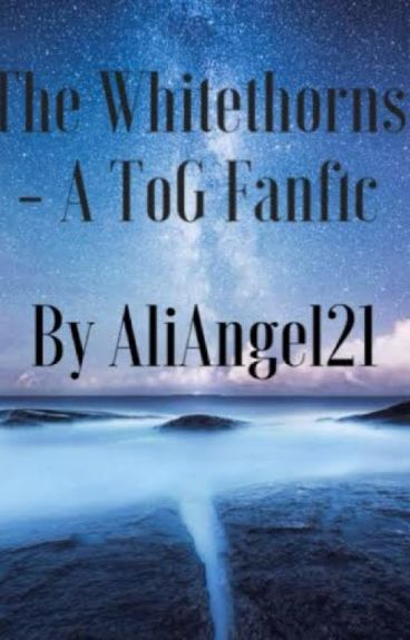 The Whitethorns (A ToG Fanfic) by AliAngel21
