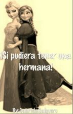 ¡Si pudiera Tener una hermana! by Gaby_1596