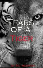 Tears of a tiger (ON HOLD) by MJ_Murphy2012
