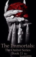 Immortals: The Ombré Series (Book 1) by Scarlett8998