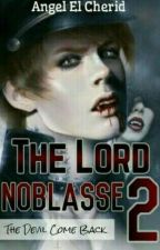 THE LORD NOBLASSE II ( The Devil Come Back ) by PrincessKhaisy