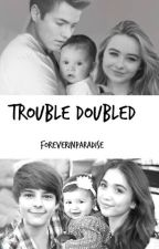 Trouble Doubled by ForeverInParadise_