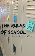 The Rules Of School by TeenageDramaaQueen