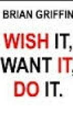WISH IT, WANT IT, DO IT. by begintasmin