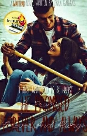 He Promised Forever And Always {#Wattys2018} by tyragathers