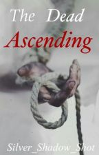 The Dead Acending  #1 {Finished} by Silver_Shadow_Shot