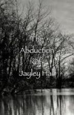The Abduction of Jayley Hall by sammyjay13