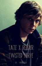 Tate x reader  twisted nerve by MyEmpireXIII