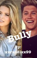 Bully. A Niall Horan Fanfiction. by xxrandixx99
