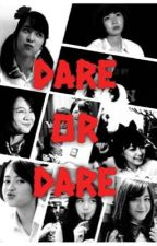 Dare or Dare by kedaifanfict48
