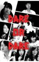 Dare or Dare [COMPLETED] by bangmaul