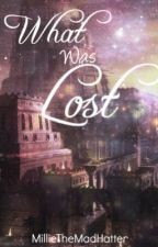 What was Lost by MillieTheMadHatter