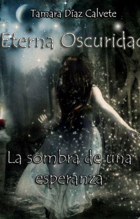La sombra de una esperanza (Eterna Oscuridad nº1) by Enone0