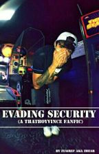 Evading Security (A THATBOYVINCE Fanfiction) by ItsZBEAR
