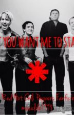 If You Want Me To Stay (A Red Hot Chili Peppers Fanfic) by MusicLife1998