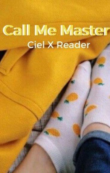Call Me Master A Ciel x Reader Lemon