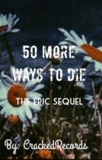50 More Ways To Die: The Epic Sequel by CrackedRecords