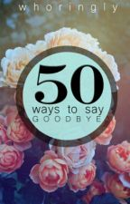 50 Ways to Say Goodbye by whoringly