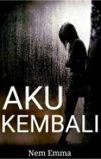 AKU KEMBALI [Completed] by Nem_Emma