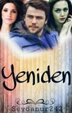 YENİDEN (TAMAMLANDI) by Seydanur_ipek