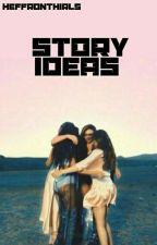 Story Ideas by heffronthirls