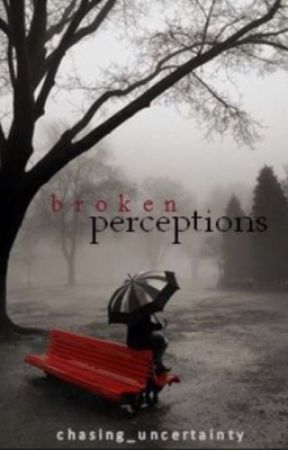 Broken Perceptions  by chasing_uncertainty