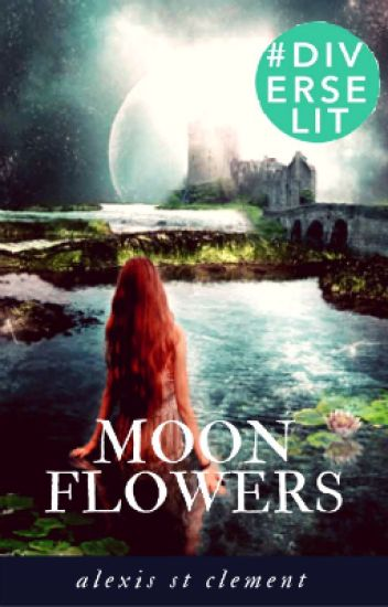 Moon Flowers (Book 1 of the Flower Trilogy) #Wattys2016 #Featured