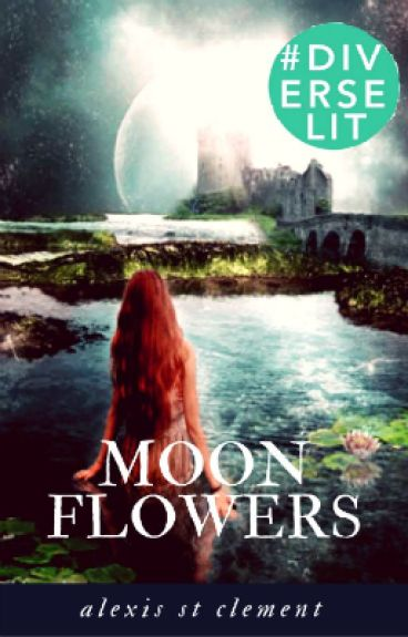 Moon Flowers (Book 1 of the Flower Trilogy) #Wattys2016 #Featured by AlexisStClement